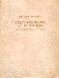 """Beza's """"Icones"""": Contemporary Portraits of Reformers of Religion and Letters"""