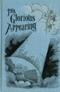 His Glorious Appearing--An Exposition of Matthew 24 --S