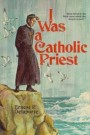 I Was a Catholic Priest