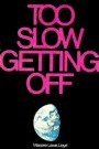 Too Slow Getting Off --S